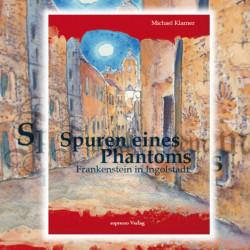 Buch: Spuren eines Phantoms - Frankenstein in Ingolstadt